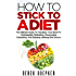 "How To Stick To A Diet: The Ultimate Guide To ""Hacking"" Your Brain For Unstoppable Motivation, Overcoming Overeating, And Enjoying Lifelong Diet Success"