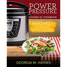 Power Pressure Cooker XL Cookbook: Amazingly Quick & Delicious Electric Pressure Cooker Recipes For Everyday Healthy Home Cooking