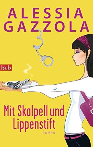 Mit Skalpell und Lippenstift: Roman