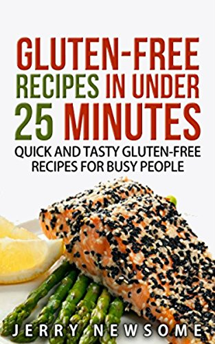 Gluten-Free Recipes in Under 25 Minutes: Quick and Tasty Gluten-free Recipes for Busy People by Jerry Newsome