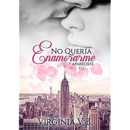 No quería enamorarme...: Y apareciste tú (Spanish Edition)