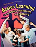 Active Learning Through Drama, Podcasting, and Puppetry, Kristin Fontichiaro, 1591584027