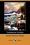 Troublesome Comforts, Geraldine Robertson Glasgow, 1409958213