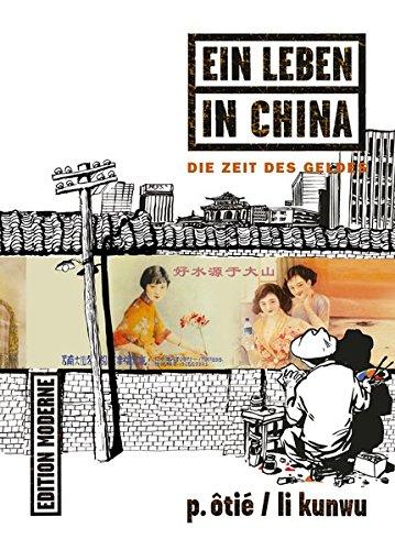 Ein Leben in China 03: Die Zeit des Geldes Taschenbuch – 2. Oktober 2013 P. Ôtié Li Kunwu Edition Moderne 3037311053