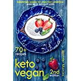 Keto Vegan: Essential Guide to Healthy Lifestyle and Easy Weight Loss; With 70 Proven, Simple and Delicious Vegetarian Ketogenic Recipes; Second Edition