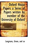Oxford House Papers a Series of Papers Written by Member of the University of Oxford, And Co Green, 1110523149