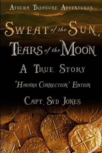 Atocha Treasure Adventures: Sweat of the Sun, Tears of the Moon: Havana Connection Edition - Mel Fisher Atocha
