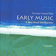 Early Music: A Very Short Introduction Audiobook by Thomas Forrest Kelly Narrated by Alex Hyde-White