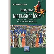 Histoire de Bertrand de Born vicomte d'Hautefort: ou le Tyrtée du Moyen Âge (Arremouludas) (French Edition)