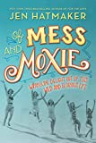 img - for Of Mess and Moxie: Wrangling Delight Out of This Wild and Glorious Life book / textbook / text book