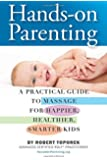 Hands-on Parenting: A Practical Guide to Massage for Happier, Healthier, Smarter Kids