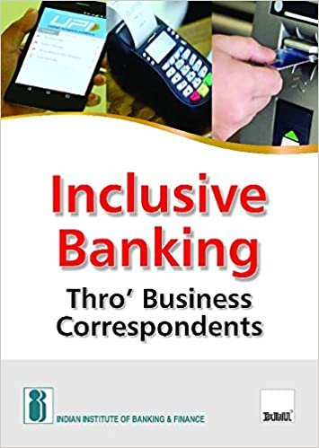 Inclusive Banking Thro' Business Correspondents - byIndian Institute of Banking & Finance