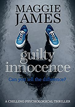 Guilty Innocence: a chilling psychological thriller by [James, Maggie]