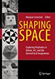 Shaping Space : Exploring Polyhedra in Nature, Art, and the Geometrical Imagination, , 0387927131