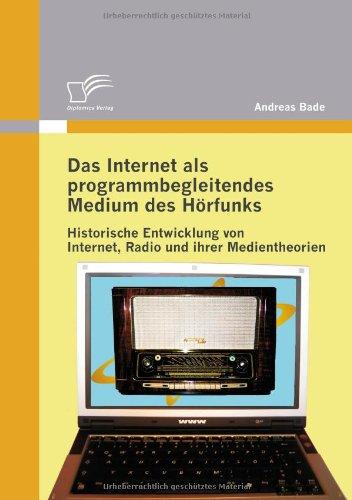 Das Internet als programmbegleitendes Medium des Hörfunks: Historische Entwicklung von Internet, Radio und ihrer Medientheorien