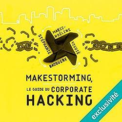 Makestorming : Le guide du corporate hacking