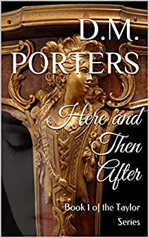 Here and Then After: Book 1 of the Taylor Series by [Porters, D.M.]