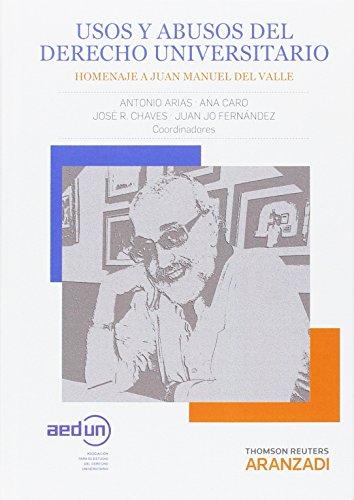 Usos y abusos del Derecho Universitario: Homenaje a Juan Manuel del Valle (Monografía) por Arias Rodríguez, Antonio,Ana Caro,Chaves García, José Ramón,Juan Jo Fernández