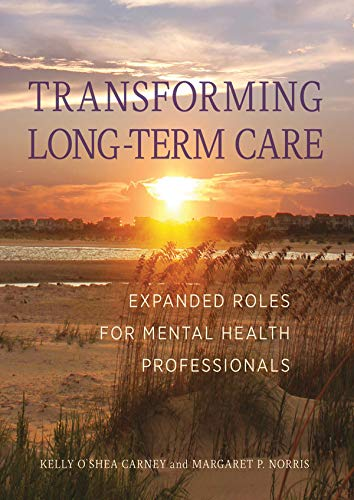 Transforming Long-Term Care: Expanded Roles for Mental Health Professionals (American Association For Long Term Care Nursing)