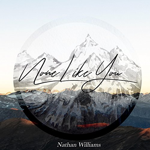 Nathan Williams - None Like You 2018