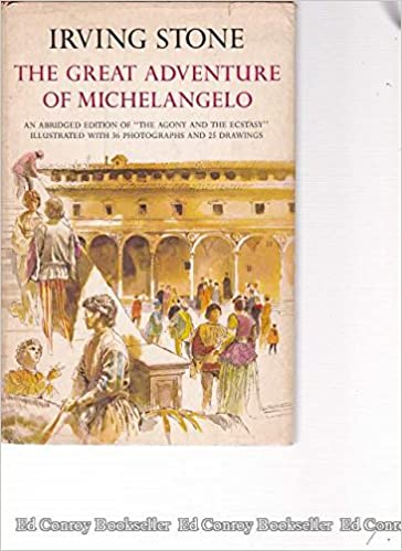 great adventure of michelangelo an abridged edition of the agony and the ecstasy illustrated with 36 photographs and 25 drawings