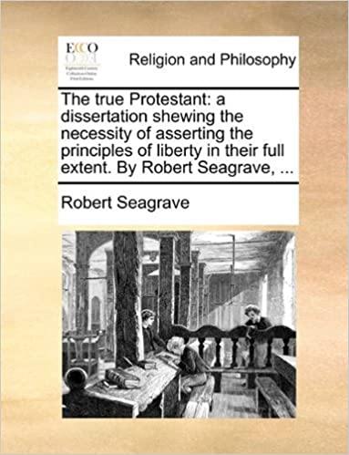 Book The true Protestant: a dissertation shewing the necessity of asserting the principles of liberty in their full extent. By Robert Seagrave, ... by Robert Seagrave (2010-06-24)