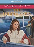 The Hidden Gold: A Marie-Grace Mystery (American Girl Mysteries) (American Girl Beforever Mysteries)