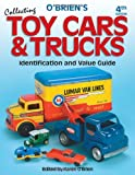O'Brien's Collecting Toy Cars & Trucks, Identification and Value Guide, 4th Edition