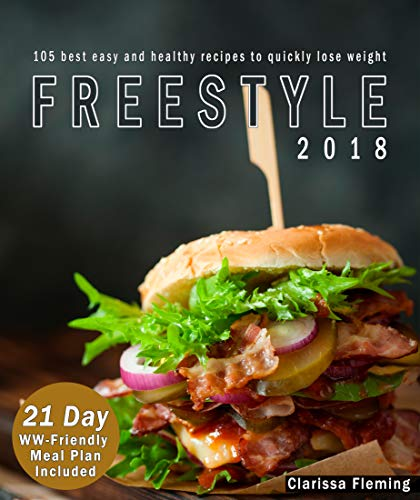 Freestyle 2018: 105 Best Easy And Healthy Recipes To Quickly Lose Weight (BONUS: 21 Day WW-Friendly Meal Plan Included. Start Today Your Weight Loss Program!) by Clarissa Fleming