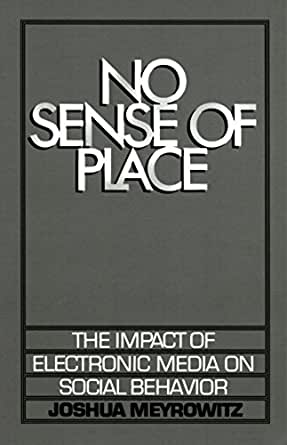 the impact of electronic media on No sense of place the impact of electronic media on social behavior joshua meyrowitz an award-winning seminal book that develops a groundbreaking theory on how changes in media influence.