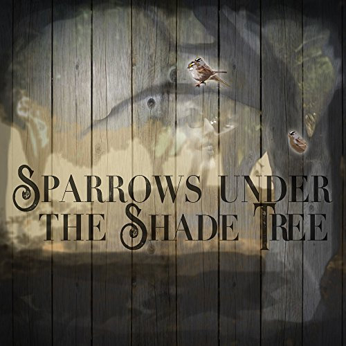 - Sparrows Under the Shade Tree - EP