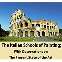 The Italian Schools of Painting; With Observations on the Present State of the Art