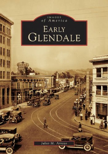 Early Glendale (CA) (Images of America) by Juliet M. Arroyo - Mall Glendale La
