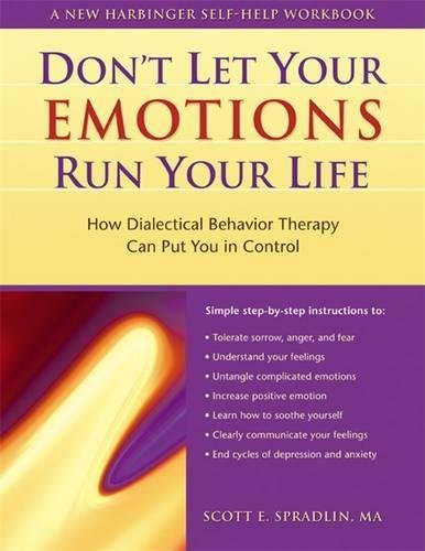 Don't Let Your Emotions Run Your Life: How Dialectical Behavior ...