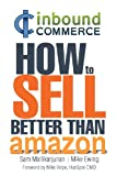 Inbound Commerce - How to Sell Better Than Amazon, Sam Mallikarjunan and Mike Ewing, 0741481480