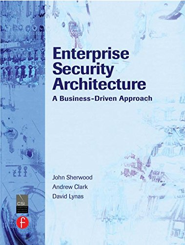Enterprise Security Architecture: A Business-Driven Approach by imusti