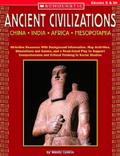 Ancient Civilizations: China • India • Africa • Mesopotamia: All-in-One Resource With Background Information, Map Activities, Simulations and Games, ... and Critical Thinking in Social (Ancient Civilizations Activities)