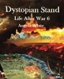 Dystopian Stand: Book 6: Life After War (Volume 6)