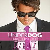 UnderDog: Heroes of Henderson, Book 4 | Liz Kelly