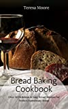 Bread Baking Cookbook: Over 50 Delicious & Easy Bread Recipes for Perfect Homemade Bread (Healthy Food Book 22)