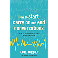 How to start, carry on and end conversations: Scripts for social situations for people on the autism spectrum