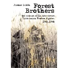 Forest Brothers: The Account of an Anti-Soviet Lithuanian Freedom Fighter, 1944-1948