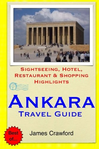 Ankara Travel Guide: Sightseeing, Hotel, Restaurant & Shopping Highlights
