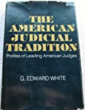 The American Judicial Tradition, White, G. Edward, 0195020170