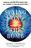 img - for Spying on the Bomb: American Nuclear Intelligence from Nazi Germany to Iran and North Korea by Jeffery T Richelson (2007-10-19) book / textbook / text book