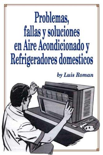 Problemas, Fallas y Soluciones en Aire Acondicionado y Refrigeradores (Spanish Edition)