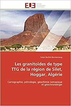 Book Les granitoïdes de type TTG de la région de Silet, Hoggar, Algérie: Cartographie, pétrologie, géochimie isotopique et géochronologie (Omn.Univ.Europ.) (French Edition)