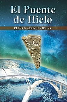 El Puente de Hielo: Novela de Ciencia Ficción de [Osuna, Elena Arreguín]