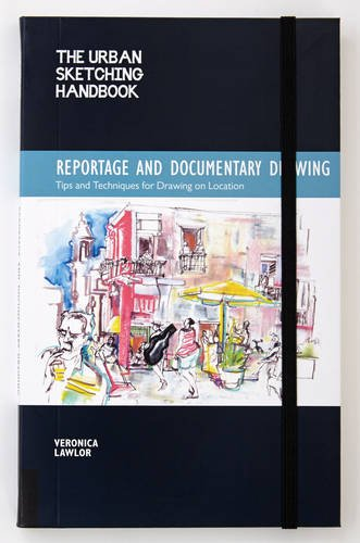 The Urban Sketching Handbook: Reportage And Documentary Drawing: Tips And Techniques For Drawing On Location (Urban Sketching Handbooks)