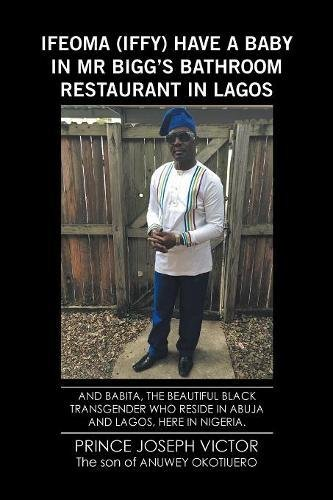 Download Ifeoma (Iffy) Have a Baby in Mr Bigg's Bathroom Resturant in Lagos and Babita, the Beautiful Black Transgender Who Reside in Abuja and Lagos, Here in Nigeria ebook
